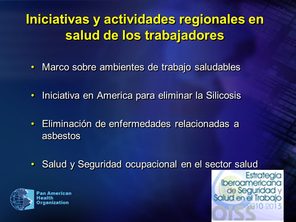 Pan American Health Organization Iniciativas y actividades regionales en salud de los trabajadores Marco sobre ambientes de trabajo saludables Iniciat