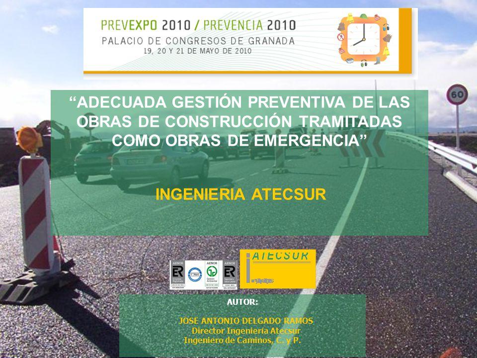 AUTOR: JOSE ANTONIO DELGADO RAMOS Director Ingeniería Atecsur Ingeniero de Caminos, C. y P. ADECUADA GESTIÓN PREVENTIVA DE LAS OBRAS DE CONSTRUCCIÓN T