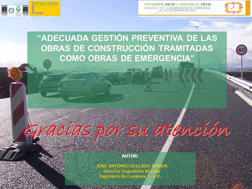 Gracias por su atención AUTOR: JOSE ANTONIO DELGADO RAMOS Director Ingeniería Atecsur Ingeniero de Caminos, C. y P. ADECUADA GESTIÓN PREVENTIVA DE LAS