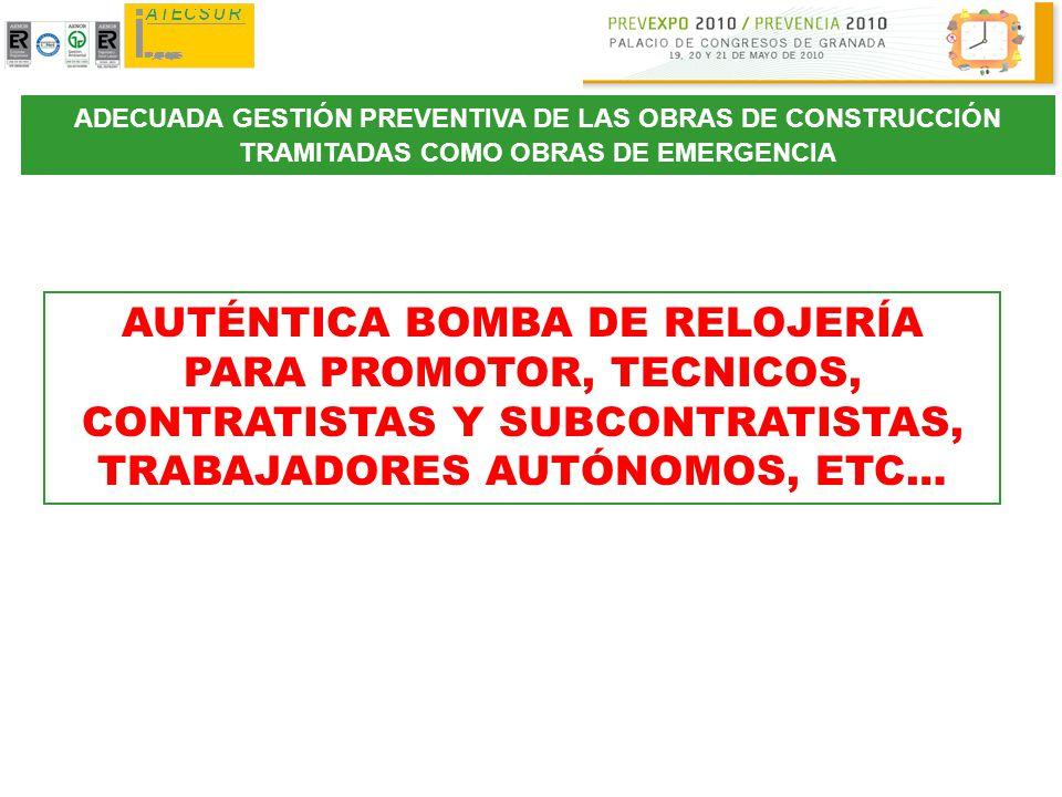 ADECUADA GESTIÓN PREVENTIVA DE LAS OBRAS DE CONSTRUCCIÓN TRAMITADAS COMO OBRAS DE EMERGENCIA AUTÉNTICA BOMBA DE RELOJERÍA PARA PROMOTOR, TECNICOS, CON