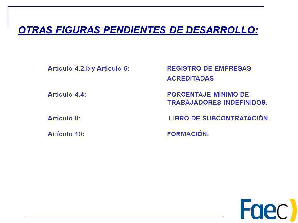 Artículo 4.2.b y Artículo 6:REGISTRO DE EMPRESAS ACREDITADAS Artículo 4.4: PORCENTAJE MÍNIMO DE TRABAJADORES INDEFINIDOS. Artículo 8: LIBRO DE SUBCONT