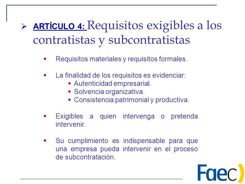 ARTÍCULO 4: Requisitos exigibles a los contratistas y subcontratistas Requisitos materiales y requisitos formales. La finalidad de los requisitos es e