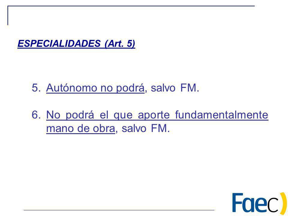 5.Autónomo no podrá, salvo FM. 6.No podrá el que aporte fundamentalmente mano de obra, salvo FM. ESPECIALIDADES (Art. 5)