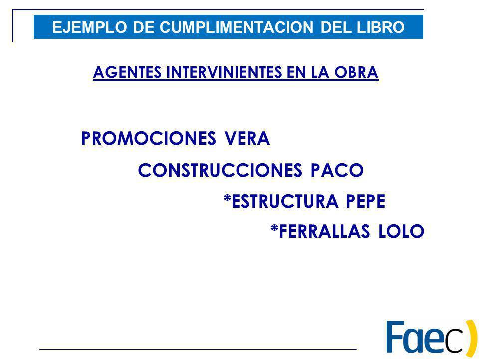EJEMPLO DE CUMPLIMENTACION DEL LIBRO PROMOCIONES VERA CONSTRUCCIONES PACO *ESTRUCTURA PEPE *FERRALLAS LOLO AGENTES INTERVINIENTES EN LA OBRA