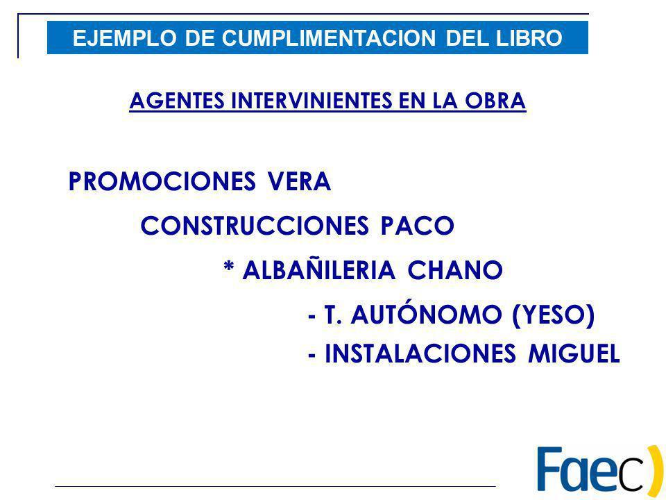 EJEMPLO DE CUMPLIMENTACION DEL LIBRO PROMOCIONES VERA CONSTRUCCIONES PACO * ALBAÑILERIA CHANO - T. AUTÓNOMO (YESO) AGENTES INTERVINIENTES EN LA OBRA -