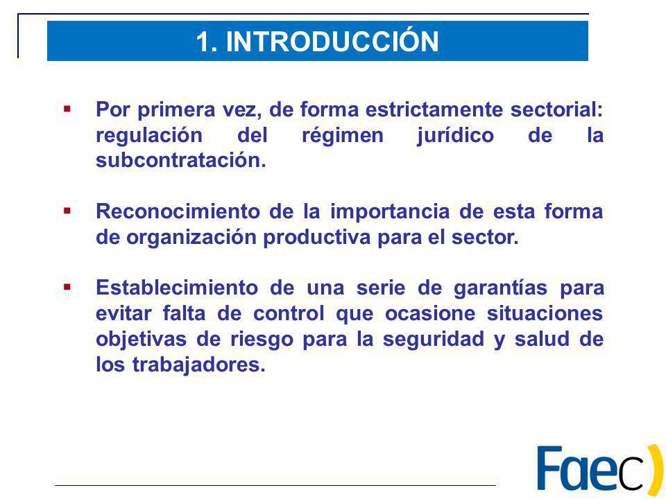 1. INTRODUCCIÓN Por primera vez, de forma estrictamente sectorial: regulación del régimen jurídico de la subcontratación. Reconocimiento de la importa
