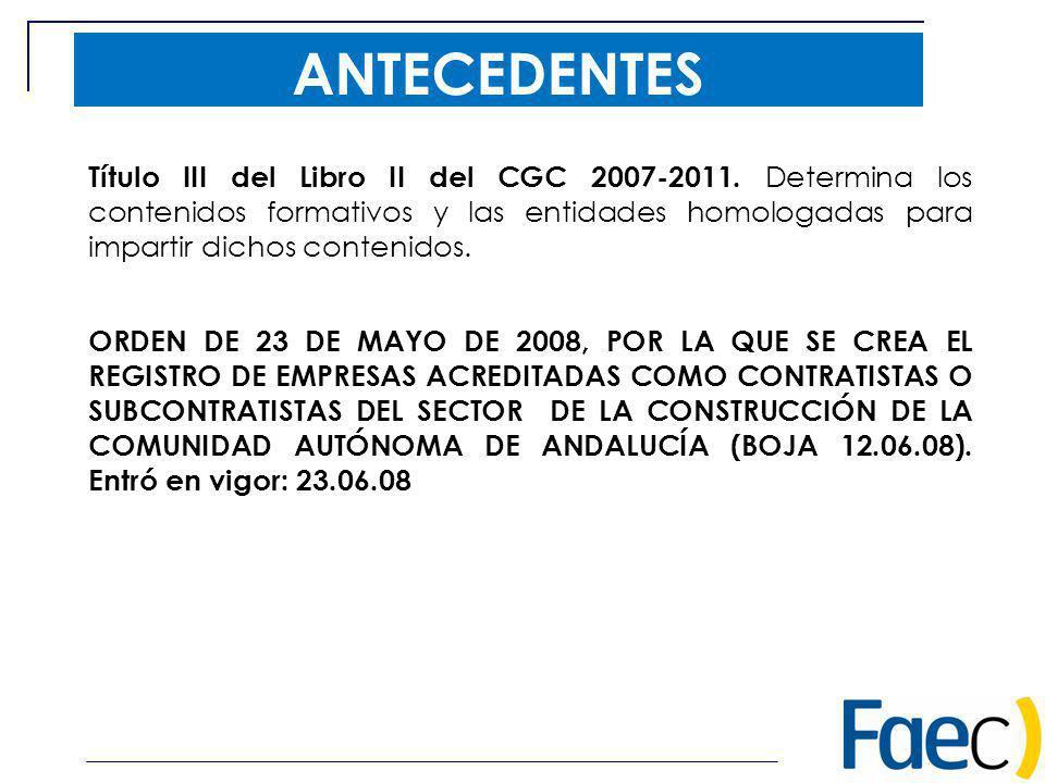 ANTECEDENTES Título III del Libro II del CGC 2007-2011. Determina los contenidos formativos y las entidades homologadas para impartir dichos contenido