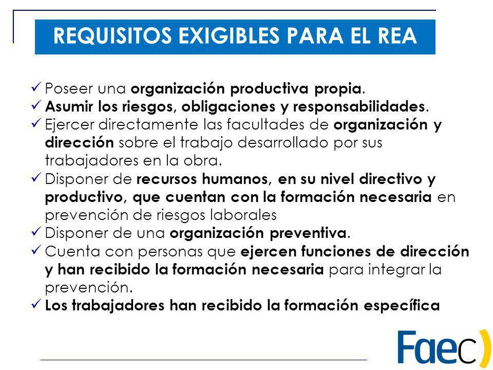 REQUISITOS EXIGIBLES PARA EL REA Poseer una organización productiva propia. Asumir los riesgos, obligaciones y responsabilidades. Ejercer directamente
