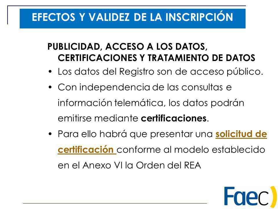 EFECTOS Y VALIDEZ DE LA INSCRIPCIÓN PUBLICIDAD, ACCESO A LOS DATOS, CERTIFICACIONES Y TRATAMIENTO DE DATOS Los datos del Registro son de acceso públic
