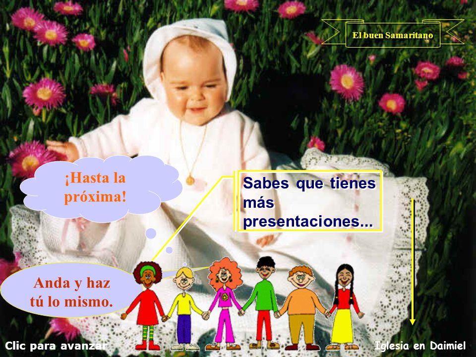 Clic para avanzar Iglesia en Daimiel El buen Samaritano Esta parábola dice que los que parecen malos, pueden ser mejores que los que parecen buenos. E