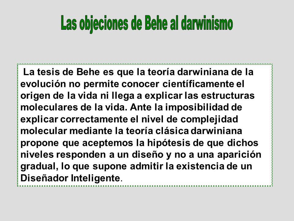 La tesis de Behe es que la teoría darwiniana de la evolución no permite conocer científicamente el origen de la vida ni llega a explicar las estructuras moleculares de la vida.