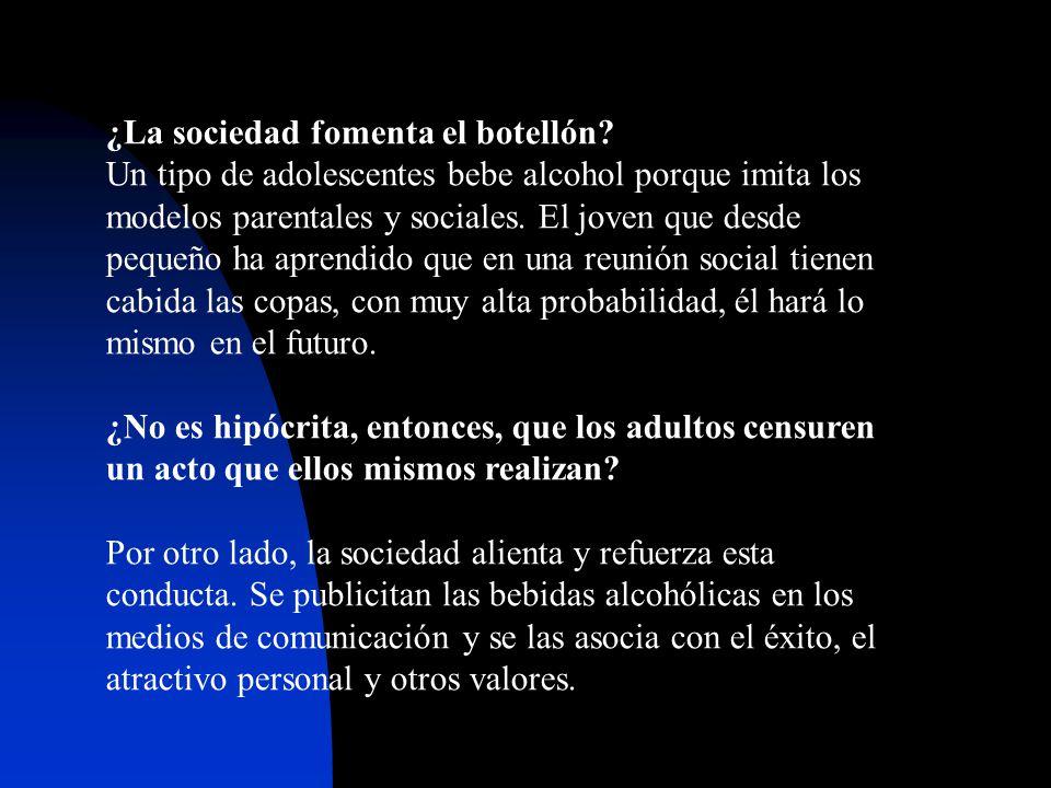 ¿La sociedad fomenta el botellón? Un tipo de adolescentes bebe alcohol porque imita los modelos parentales y sociales. El joven que desde pequeño ha a