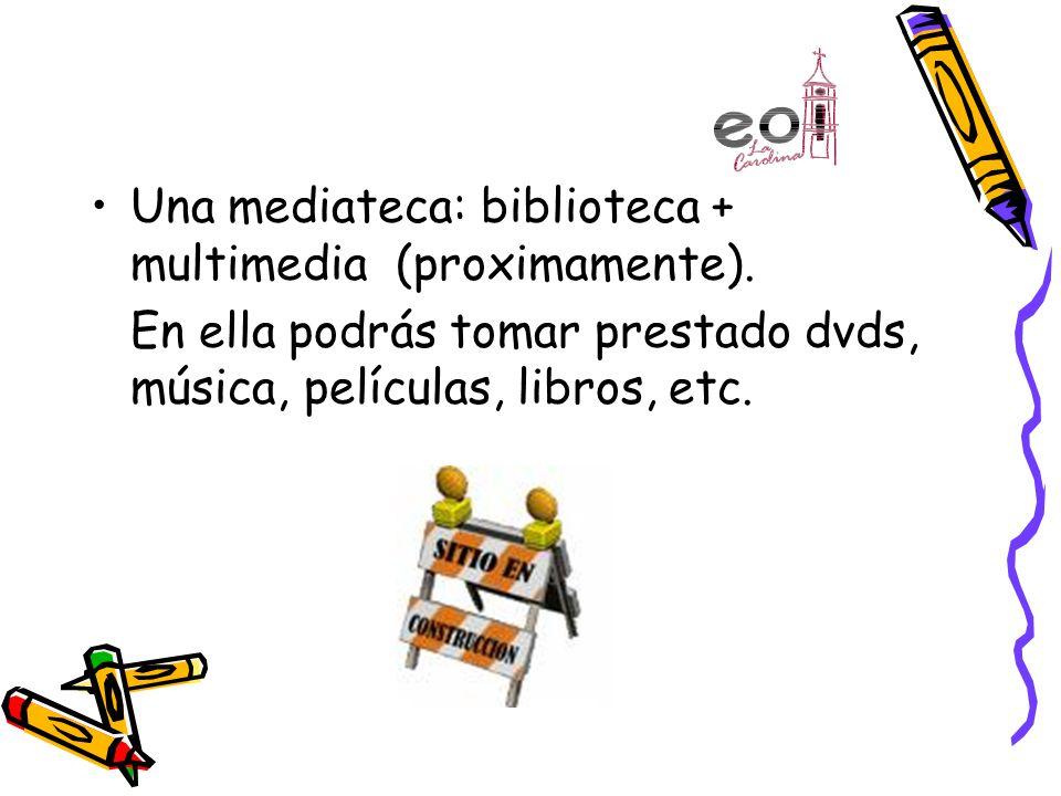 Una mediateca: biblioteca + multimedia (proximamente).