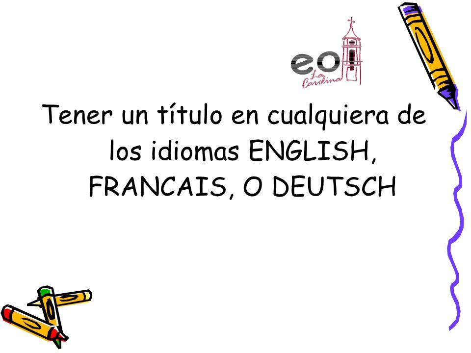 Tener un título en cualquiera de los idiomas ENGLISH, FRANCAIS, O DEUTSCH
