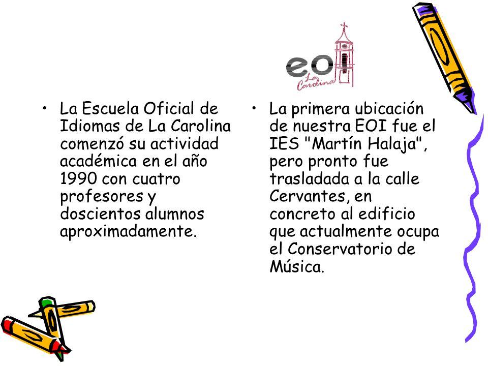 La Escuela Oficial de Idiomas de La Carolina comenzó su actividad académica en el año 1990 con cuatro profesores y doscientos alumnos aproximadamente.