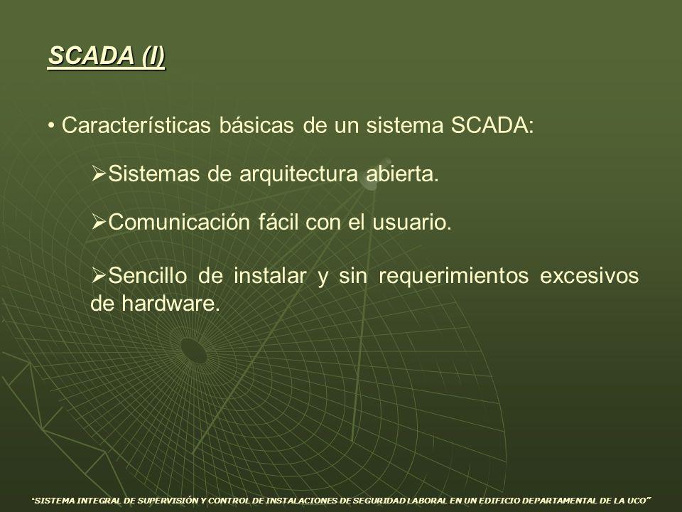 SCADA (I) Sistemas de arquitectura abierta. Comunicación fácil con el usuario. Sencillo de instalar y sin requerimientos excesivos de hardware. Caract
