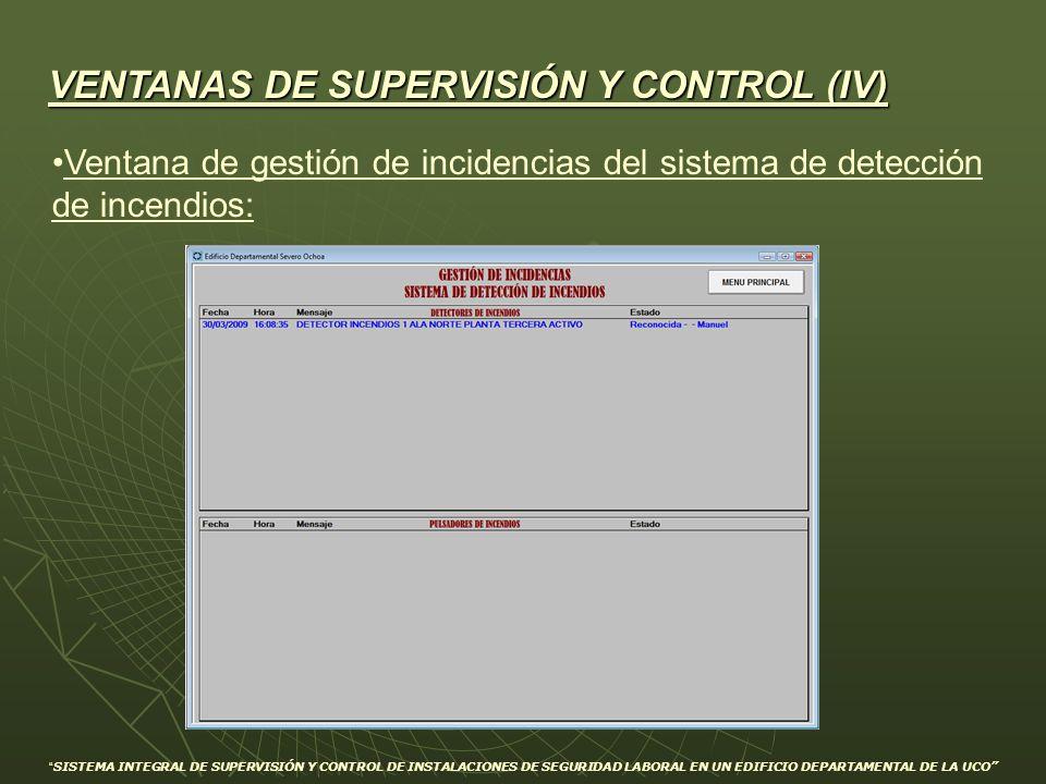 VENTANAS DE SUPERVISIÓN Y CONTROL (IV) Ventana de gestión de incidencias del sistema de detección de incendios: SISTEMA INTEGRAL DE SUPERVISIÓN Y CONT