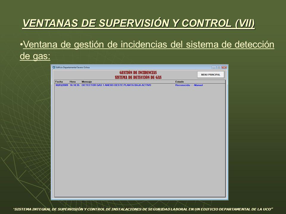 VENTANAS DE SUPERVISIÓN Y CONTROL (VII) Ventana de gestión de incidencias del sistema de detección de gas: SISTEMA INTEGRAL DE SUPERVISIÓN Y CONTROL D