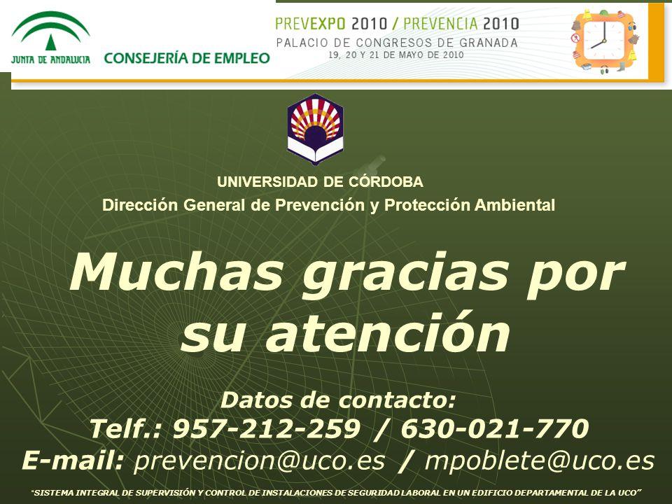 Datos de contacto: Telf.: 957-212-259 / 630-021-770 E-mail: prevencion@uco.es / mpoblete@uco.es Muchas gracias por su atención SISTEMA INTEGRAL DE SUP