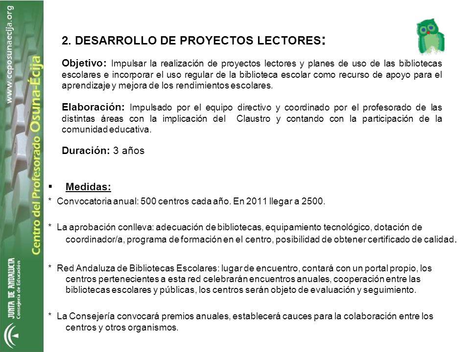 2. DESARROLLO DE PROYECTOS LECTORES : Objetivo: Impulsar la realización de proyectos lectores y planes de uso de las bibliotecas escolares e incorpora