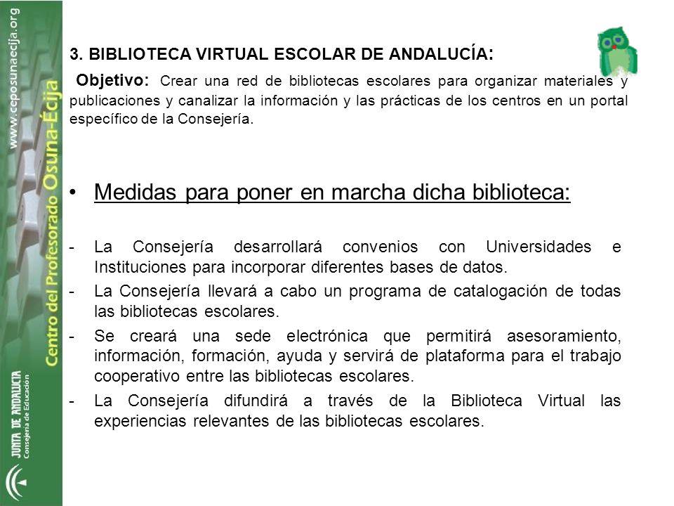 3. BIBLIOTECA VIRTUAL ESCOLAR DE ANDALUCÍA : Objetivo: Crear una red de bibliotecas escolares para organizar materiales y publicaciones y canalizar la