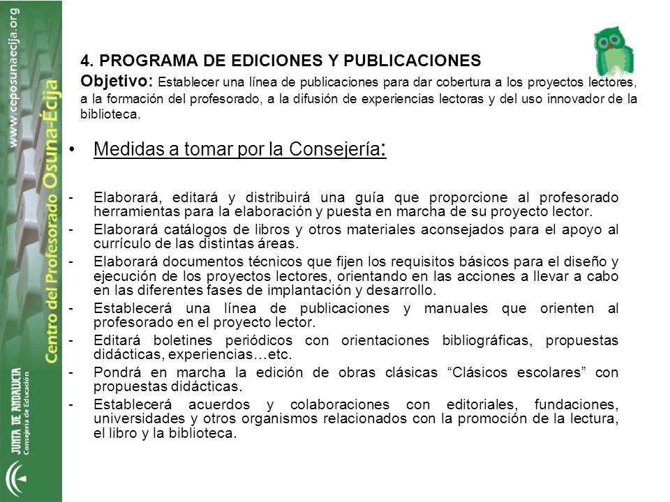 4. PROGRAMA DE EDICIONES Y PUBLICACIONES Objetivo: Establecer una línea de publicaciones para dar cobertura a los proyectos lectores, a la formación d