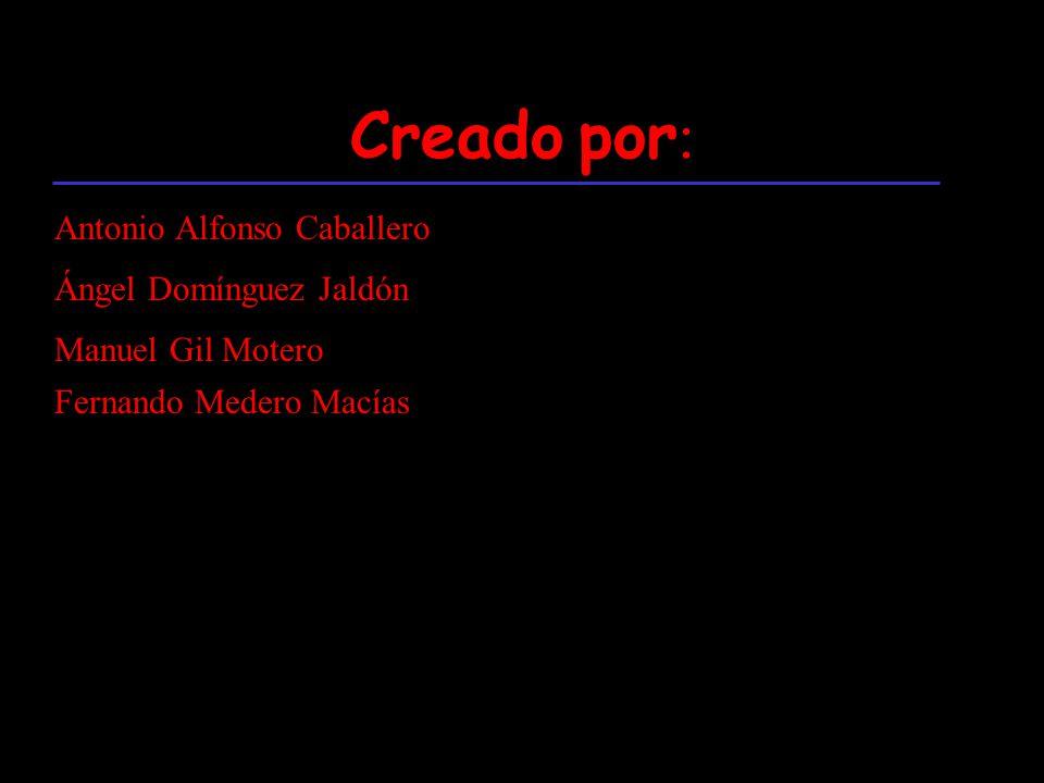 Creado por : Antonio Alfonso Caballero Ángel Domínguez Jaldón Manuel Gil Motero Fernando Medero Macías