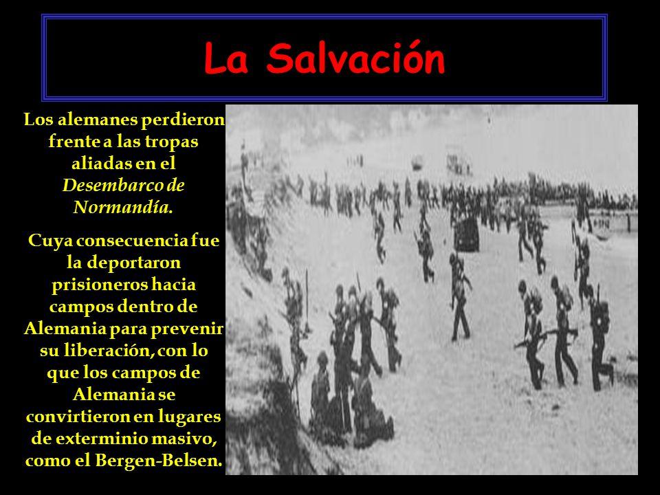 La Salvación Los alemanes perdieron frente a las tropas aliadas en el Desembarco de Normandía. Cuya consecuencia fue la deportaron prisioneros hacia c