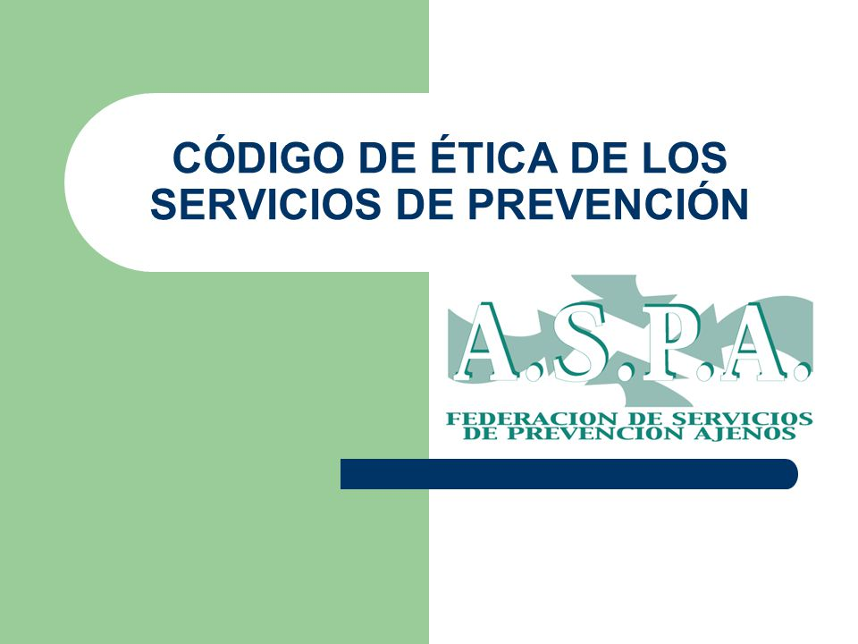 CÓDIGO DE ÉTICA DE LOS SERVICIOS DE PREVENCIÓN ELABORACIÓN Y ASUNCIÓN DEL CÓDIGO DE ÉTICA CÓDIGO ÉTICO INTERNACIONALCÓDIGO DEONTOLÓGICO DE ASPA CONVERGENCIAS DEBERES Y OBLIGACIONES: CAPACIDAD CÓDIGO ÉTICO INTERNACIONALCÓDIGO DEONTOLÓGICO DE ASPA Deben conocer el trabajo y el ambiente de trabajo (P.
