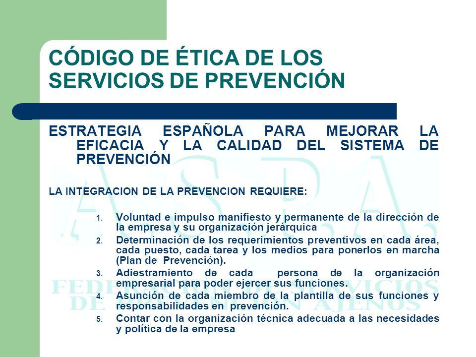 CÓDIGO DE ÉTICA DE LOS SERVICIOS DE PREVENCIÓN ESTRATEGIA ESPAÑOLA PARA MEJORAR LA EFICACIA Y LA CALIDAD DEL SISTEMA DE PREVENCIÓN LA INTEGRACION DE L