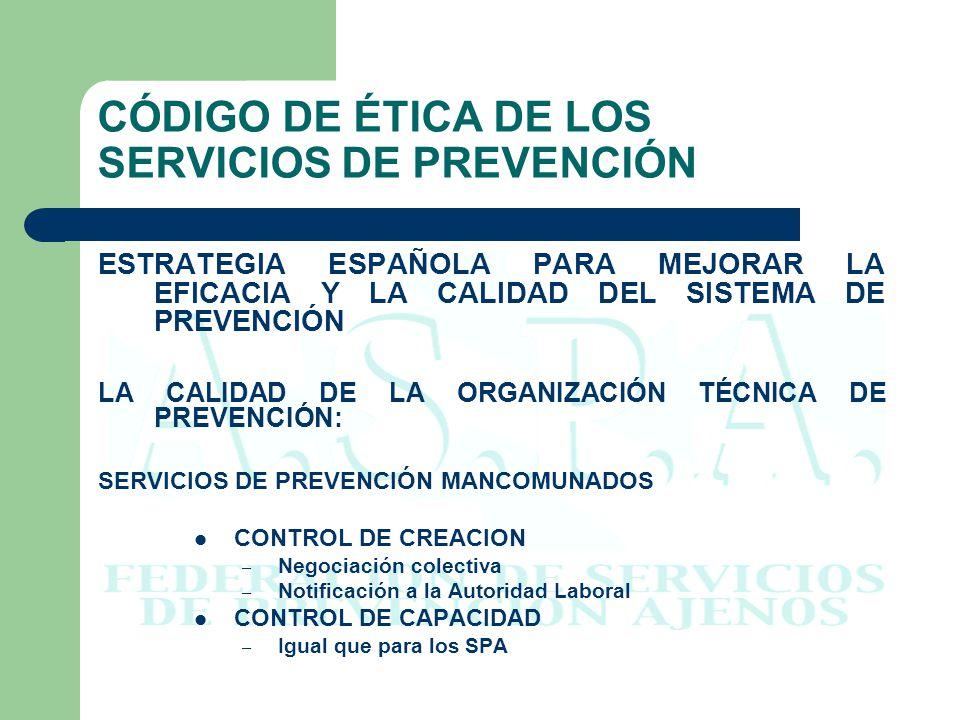 CÓDIGO DE ÉTICA DE LOS SERVICIOS DE PREVENCIÓN ESTRATEGIA ESPAÑOLA PARA MEJORAR LA EFICACIA Y LA CALIDAD DEL SISTEMA DE PREVENCIÓN LA CALIDAD DE LA ORGANIZACIÓN TÉCNICA DE PREVENCIÓN: SERVICIOS DE PREVENCIÓN AJENOS SOBRE CRITERIOS DE EFICACIA Y CALIDAD – Ratios sobre los medios y dedicación – Ratios sobre el ámbito de actuación – Criterios mínimos de los contratos – Sistema de evaluación de la calidad EN VIGILANCIA DE LA SALUD – Actualización de criterios básicos – Guía básica de las actividades – Guía para la evaluación de actividades