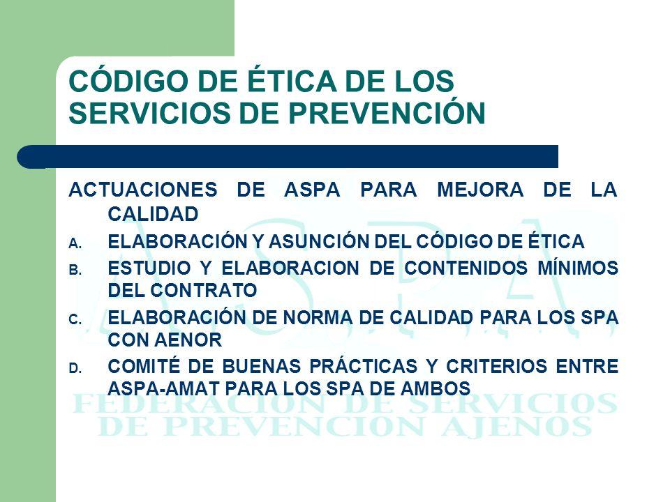 CÓDIGO DE ÉTICA DE LOS SERVICIOS DE PREVENCIÓN ACTUACIONES DE ASPA PARA MEJORA DE LA CALIDAD A. ELABORACIÓN Y ASUNCIÓN DEL CÓDIGO DE ÉTICA B. ESTUDIO