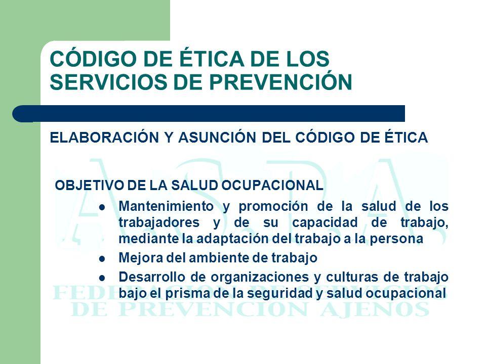 CÓDIGO DE ÉTICA DE LOS SERVICIOS DE PREVENCIÓN ELABORACIÓN Y ASUNCIÓN DEL CÓDIGO DE ÉTICA PRINCIPIOS BÁSICOS DE LA SALUD OCUPACIONAL Debe realizarse con los estándares profesionales más altos y los principios éticos más rigurosos Los deberes de los profesionales incluyen la protección de la vida y la salud de los trabajadores, debiendo fundamentarse en la integridad, imparcialidad y confidencialidad Los profesionales deben adquirir y mantener la competencia profesional actuar con plena independencia