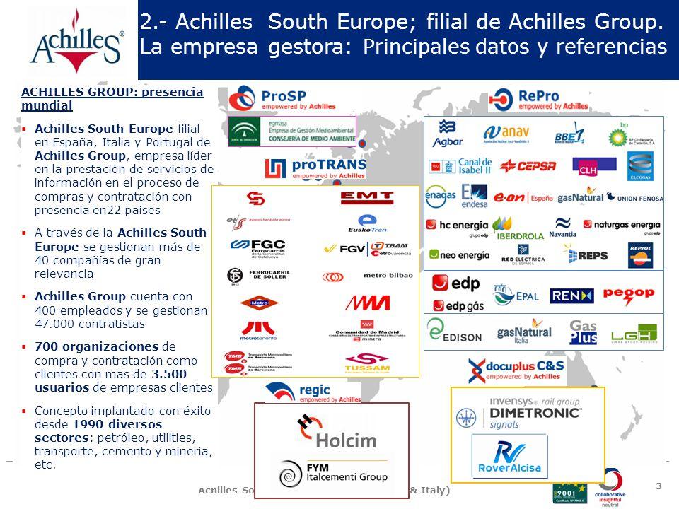 Achilles South Europe (Spain, Portugal & Italy) 2.- Achilles South Europe: Modelo de negocio 4 La idea surgió con el objetivo de agrupar compradores del mismo sector, para compartir la información y documentación de sus principales contratistas.