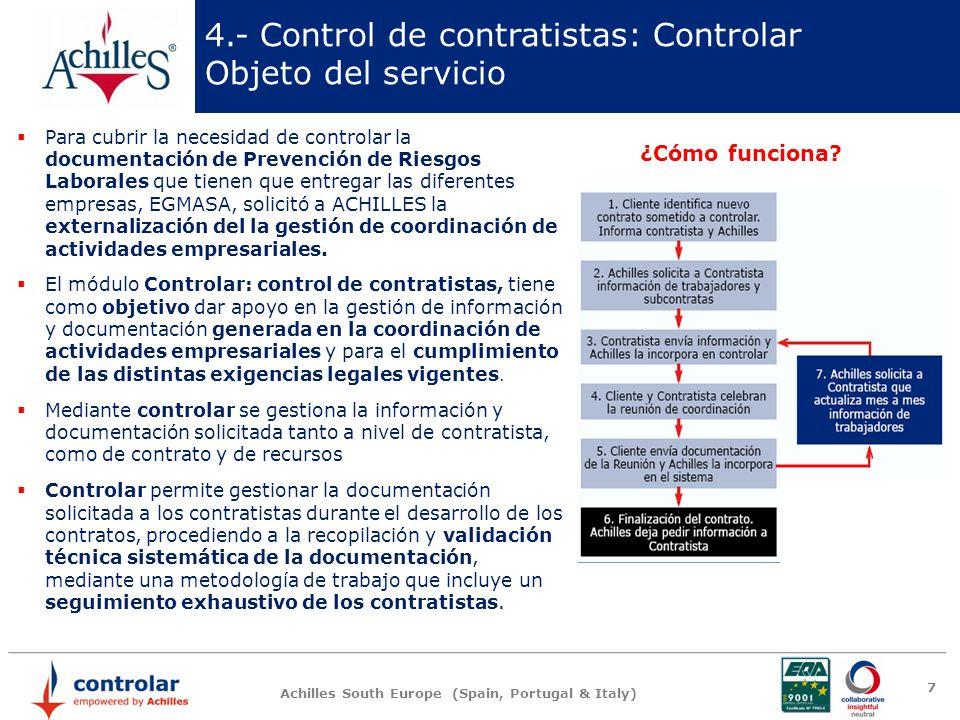 Achilles South Europe (Spain, Portugal & Italy) 8 4.- Control de contratistas: Controlar Funcionalidades CONTROL DE CONTRATISTAS B) PREVENCIÓN DE RIESGOS LABORALES (CONTROL DE TRABAJADORES) C) GESTION MEDIOAMBIENTAL (CONTROL DE RESIDUOS) D) GESTION DE FLOTA (CONTROL DE VEHICULOS Y MAQUINARIA) F) INSPECCIONAR: Información y documentación del Contratista en materia de PRL: Control documental de Trabajadores.