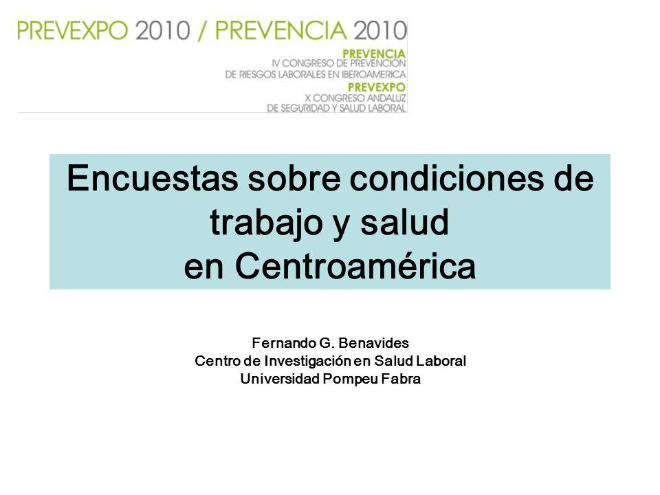 Encuestas sobre condiciones de trabajo y salud en Centroamérica Fernando G. Benavides Centro de Investigación en Salud Laboral Universidad Pompeu Fabr