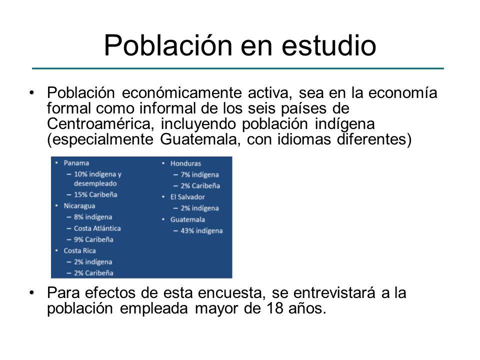 Población en estudio Población económicamente activa, sea en la economía formal como informal de los seis países de Centroamérica, incluyendo població