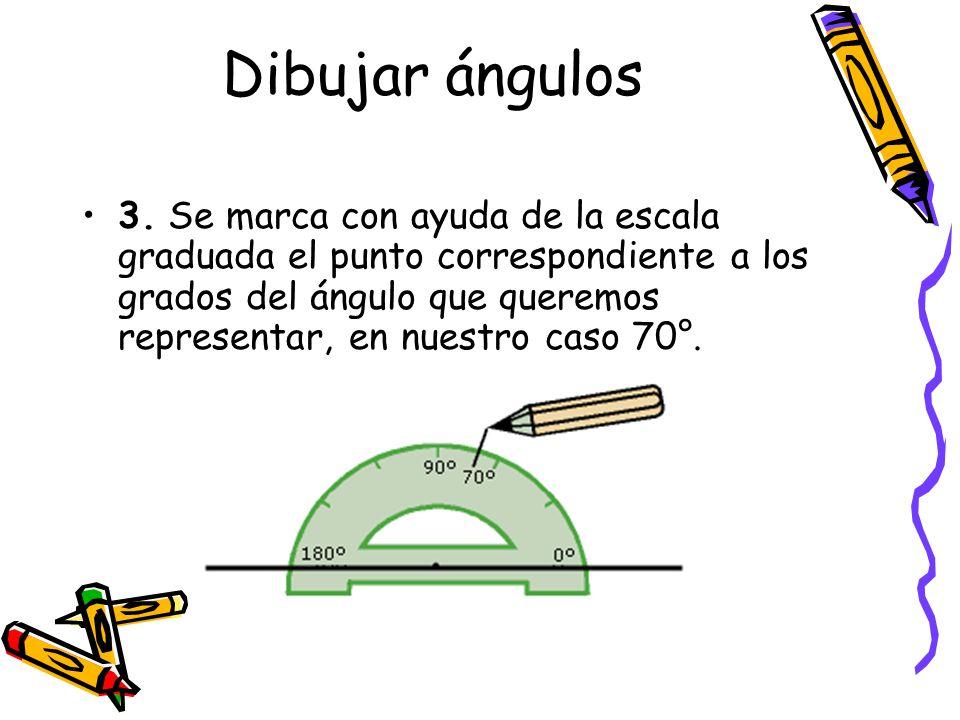 Dibujar ángulos 3. Se marca con ayuda de la escala graduada el punto correspondiente a los grados del ángulo que queremos representar, en nuestro caso