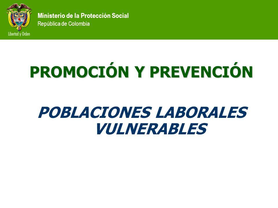 Ministerio de la Protección Social República de Colombia JUSTIFICACIÓN 1- JUSTIFICACIÓN EL MINISTERIO DE LA PROTECCIÓN SOCIAL Tiene la responsabilidad de formular políticas y programas dirigidos a grupos de alta vulnerabilidad.