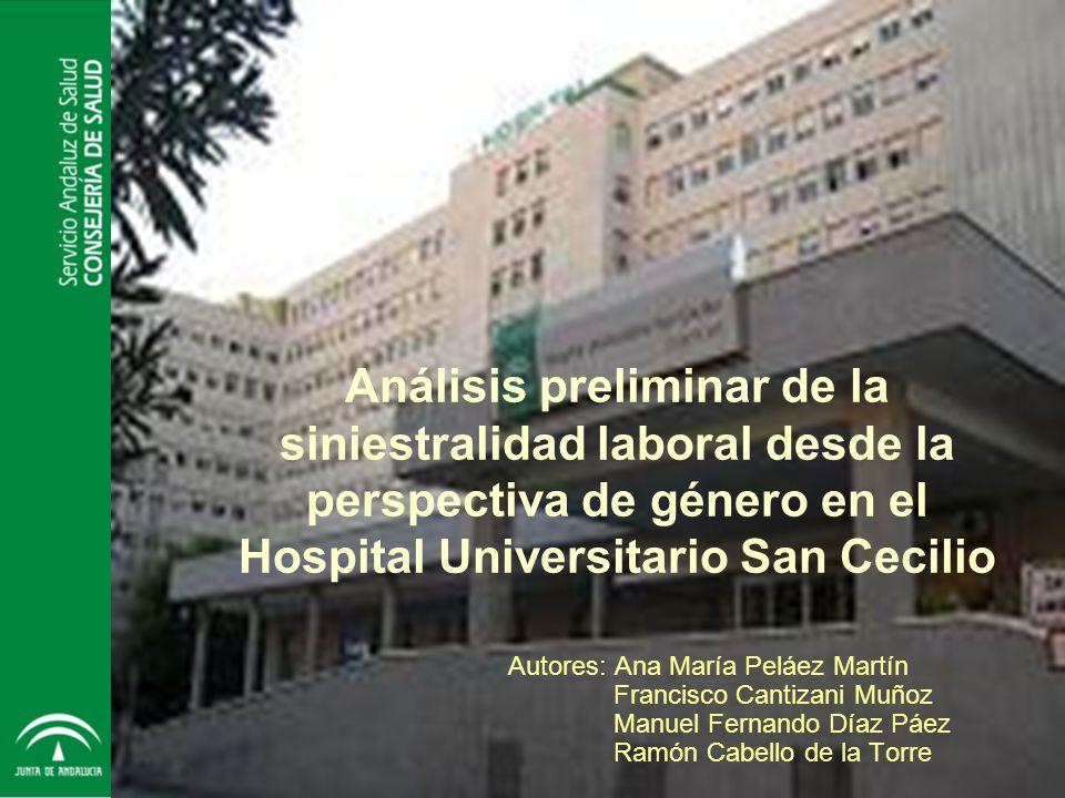Servicio Andaluz de Salud CONSEJERÍA DE SALUD HOSPITAL UNIVERSITARIO San Cecilio - Granada Análisis preliminar de la siniestralidad laboral desde la p