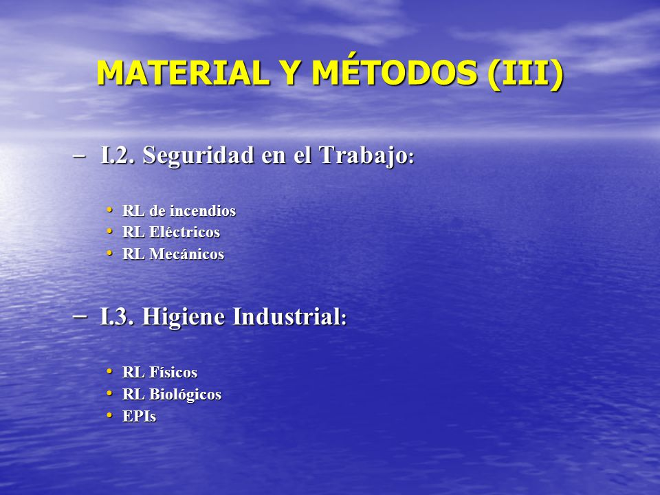 MATERIAL Y MÉTODOS (III) – I.2. Seguridad en el Trabajo : RL de incendios RL de incendios RL Eléctricos RL Eléctricos RL Mecánicos RL Mecánicos – I.3.
