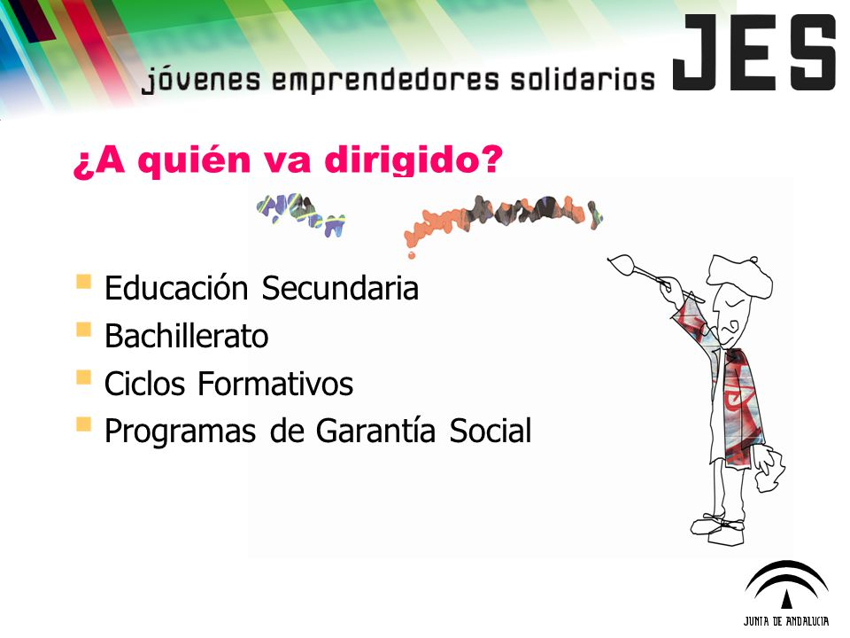 ¿A quién va dirigido? Educación Secundaria Bachillerato Ciclos Formativos Programas de Garantía Social