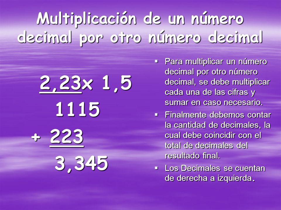 Multiplicación de números Decimales por un número natural 166,386 x8 1331,088 Para multiplicar un número decimal con un número natural, se multiplican las dos cifras como si fuesen naturales.