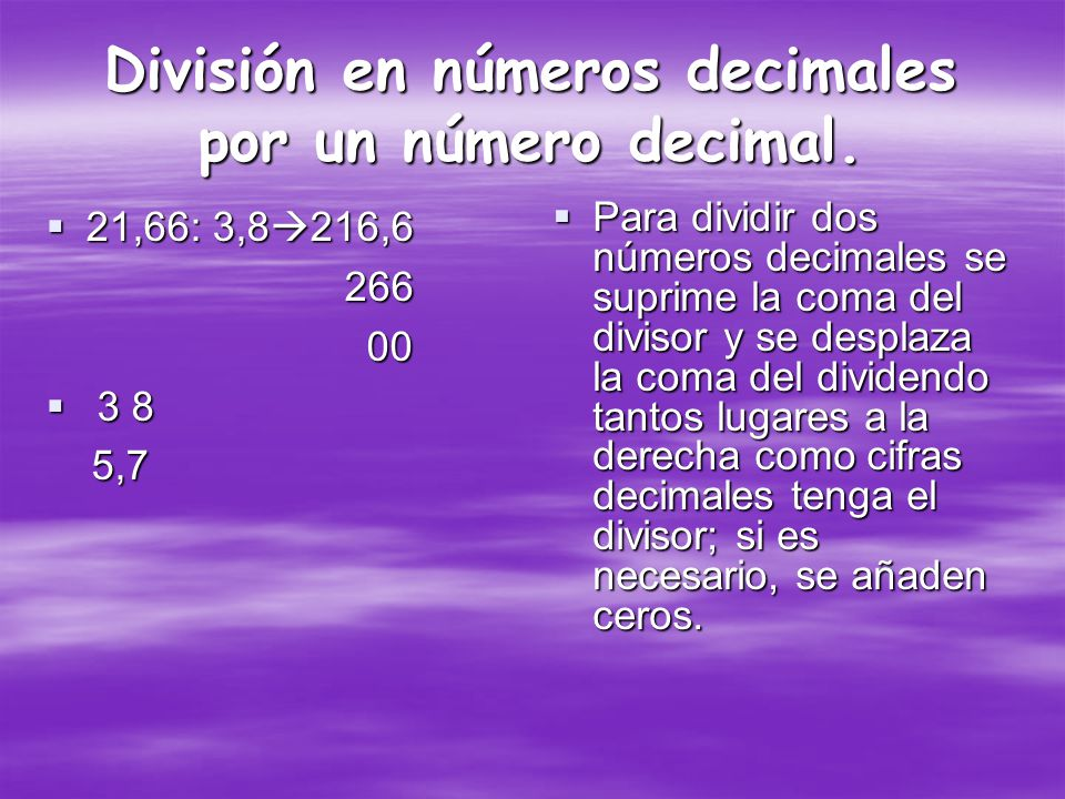 Multiplicación de un número decimal por una potencia de diez Para multiplicar un número decimal por una unidad seguida de ceros, se multiplica de forma normal y se desplaza la coma hacia la derecha tantos lugares como ceros acompañen a la unidad.
