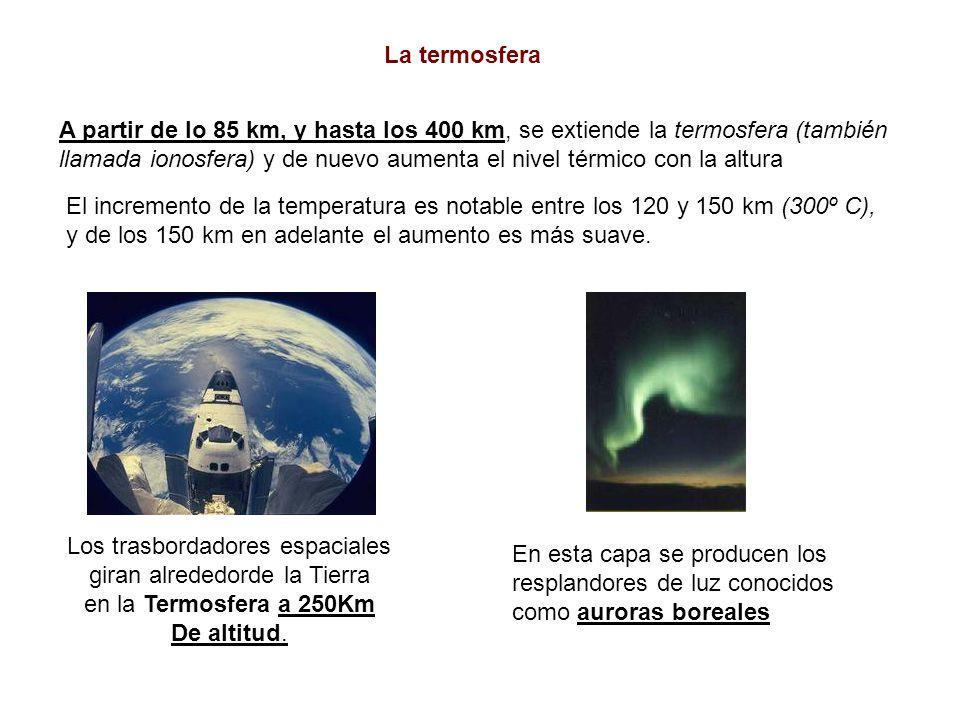 La termosfera El incremento de la temperatura es notable entre los 120 y 150 km (300º C), y de los 150 km en adelante el aumento es más suave.