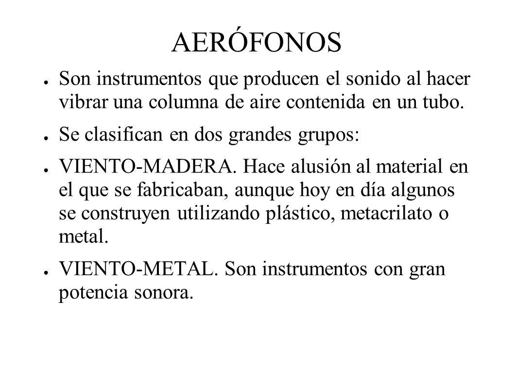 AERÓFONOS Son instrumentos que producen el sonido al hacer vibrar una columna de aire contenida en un tubo.
