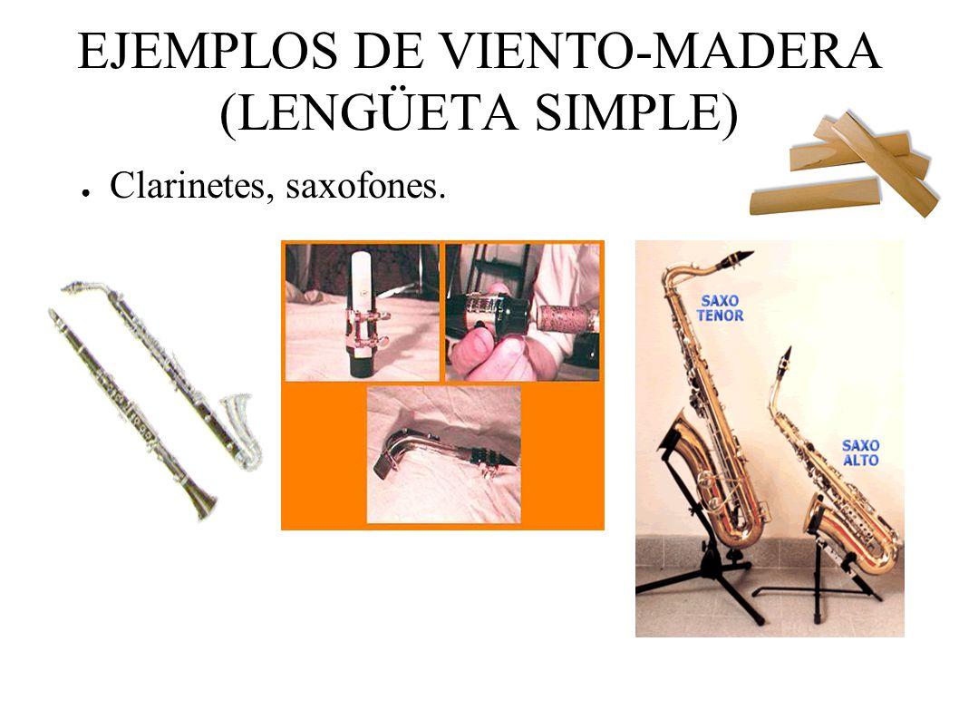 EJEMPLOS DE VIENTO-MADERA (LENGÜETA SIMPLE) Clarinetes, saxofones.