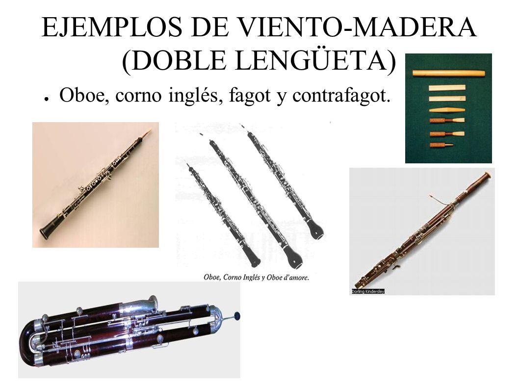 EJEMPLOS DE VIENTO-MADERA (DOBLE LENGÜETA) Oboe, corno inglés, fagot y contrafagot.