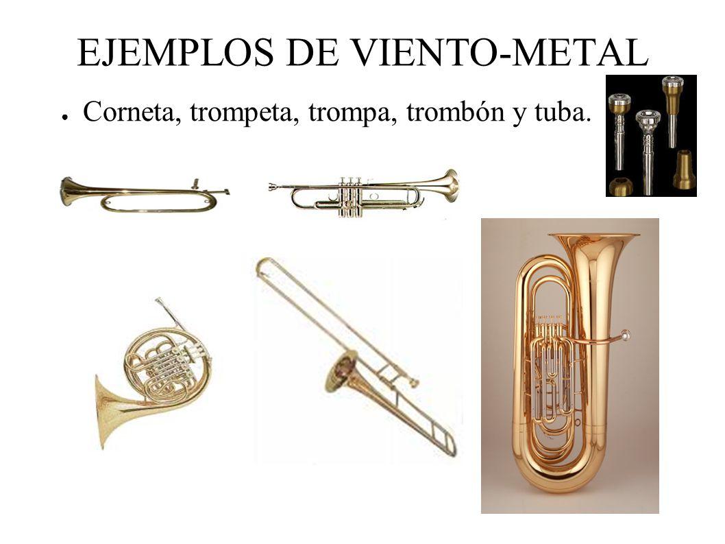 EJEMPLOS DE VIENTO-METAL Corneta, trompeta, trompa, trombón y tuba.