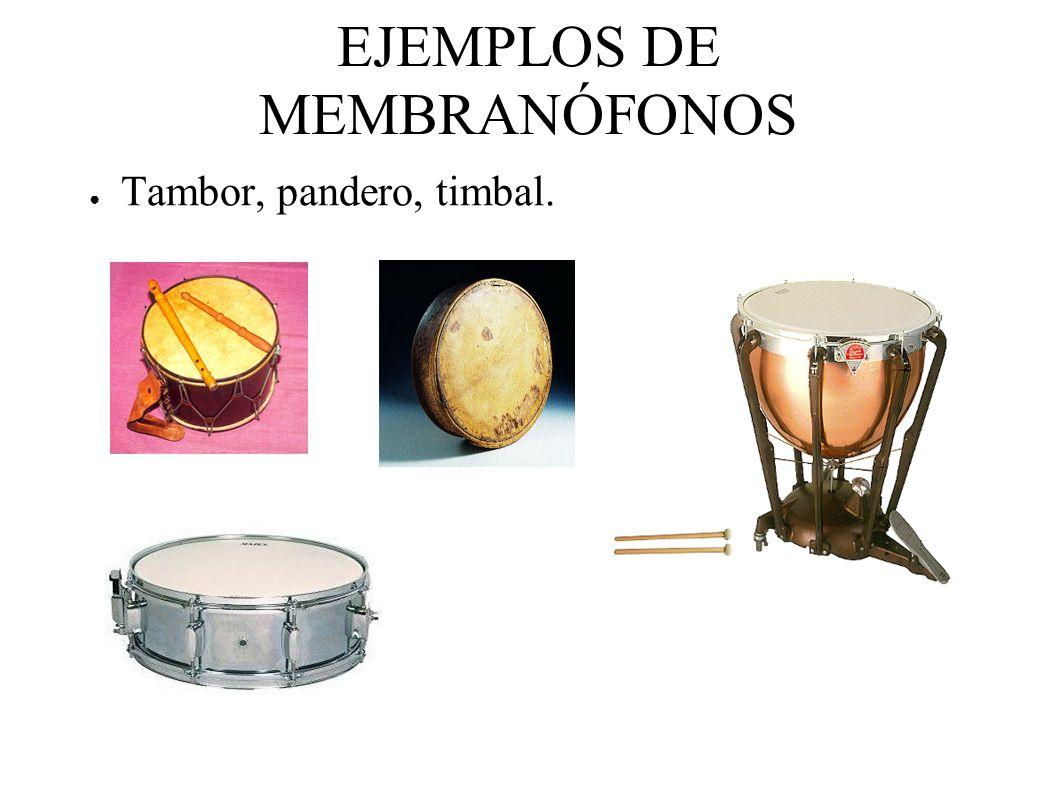EJEMPLOS DE MEMBRANÓFONOS Tambor, pandero, timbal.